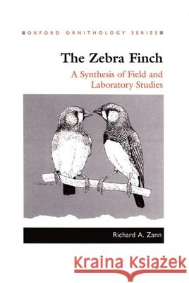 The Zebra Finch: A Synthesis of Field and Laboratory Studies Richard A. Zann 9780198540793