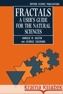 Fractals: A User's Guide for the Natural Sciences Hastings                                 George Sugihara Harold M. Hartings 9780198545972