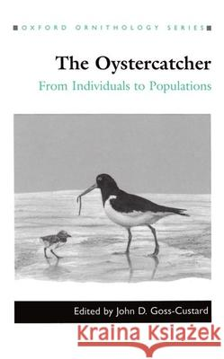 The Oystercatcher : From Individuals to Populations John D. Goss-Custard 9780198546474