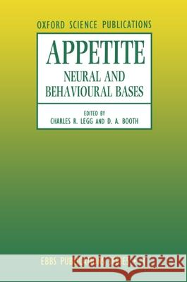 Appetite : Neural and Behavioural Bases Booth Legg Legg                                     David A. Booth 9780198547877