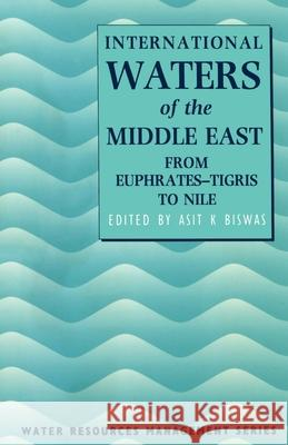 International Waters of the Middle East: From Euphrates-Tigris to Nile Asit K. Biswas 9780198548621