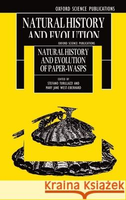 Natural History and Evolution of Paper-Wasps Stefano Turillazzi Mary Jane West-Eberhard Turillazzi 9780198549475
