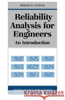 Reliability Analysis for Engineers: An Introduction Roger D. Leitch 9780198563716