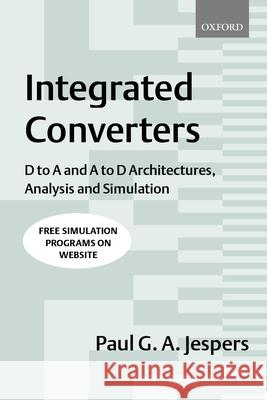 Integrated Converters : D to A and A to D Architectures, Analysis and Simulation Paul G. Jespers 9780198564461 Oxford University Press, USA