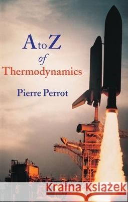 A to Z of Thermodynamics Pierre Perrot 9780198565529