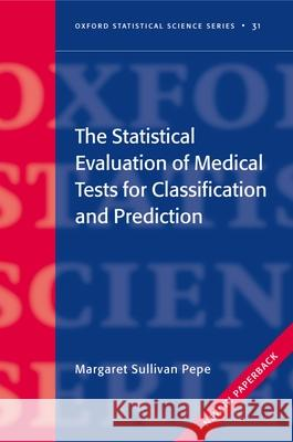 The Statistical Evaluation of Medical Tests for Classification and Prediction Margaret Sullivan Pepe 9780198565826