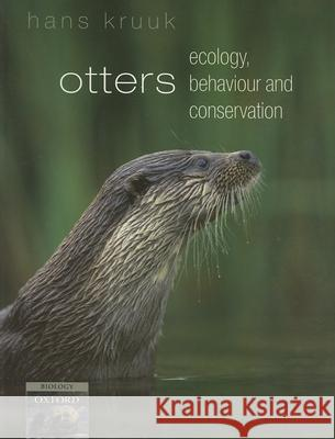 Otters: Ecology, Behaviour and Conservation Hans Kruuk 9780198565871