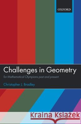 Challenges in Geometry: For Mathematical Olympians Past and Present Christopher J. Bradley 9780198566922