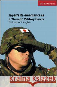 Japan's Re-Emergence as a 'Normal' Military Power Christopher W. Hughes 9780198567585