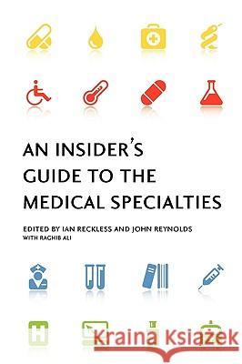 An Insider's Guide to the Medical Specialties Ian Reckless John Reynolds Raghib Ali 9780198569701