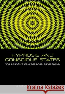 Hypnosis and Conscious States: The Cognitive Neuroscience Perspective Graham Jamieson 9780198569800