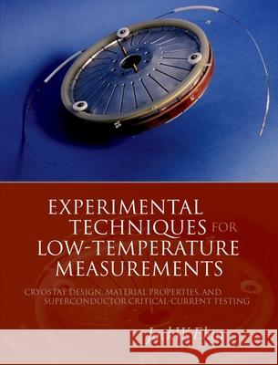 Experimental Techniques for Low-Temperature Measurements: Cryostat Design, Material Properties, and Superconductor Critical-Current Testing Jack Ekin 9780198570547