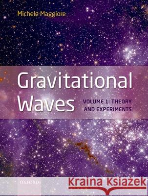 Gravitational Waves: Volume 1: Theory and Experiments Michele Maggiore 9780198570745
