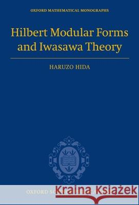 Hilbert Modular Forms and Iwasawa Theory Haruzo Hida 9780198571025