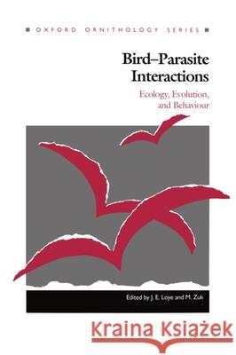 Bird-Parasite Interactions : Ecology, Evolution and Behaviour J. E. Loye Marlene Zuk M. Zuk 9780198577386