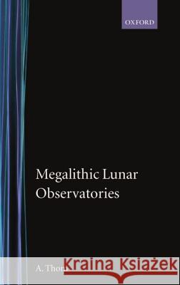 Megalithic Lunar Observatories A. Thom 9780198581321