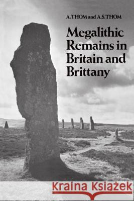Megalithic Remains in Britain and Brittany A. Thom 9780198581567