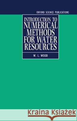 Introduction to Numerical Methods for Water Resources W. L. Wood 9780198596905
