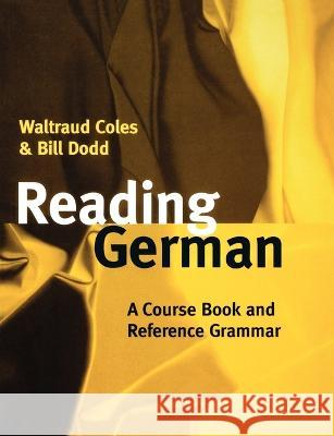 Reading German: A Course Book and Reference Grammar Waltraud Coles Bill Dodd 9780198700203