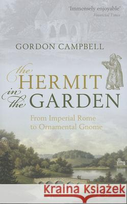 The Hermit in the Garden : From Imperial Rome to Ornamental Gnome Gordon Campbell 9780198700869 Oxford University Press, USA