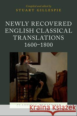 Newly Recovered English Classical Translations, 1600-1800 Stuart Gillespie 9780198705574