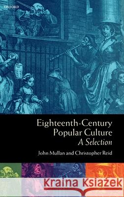 Eighteenth-Century Popular Culture : A Selection John Mullan Christopher Reid 9780198711346