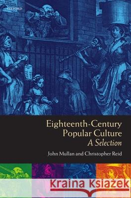 Eighteenth-Century Popular Culture : A Selection John Mullan Christopher Reid 9780198711353