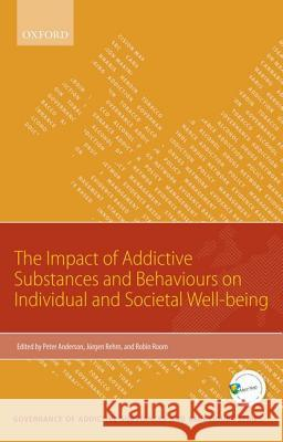 The Impact of Addictive Substances and Behaviours on Individual and Societal Well-Being Peter Anderson 9780198714002