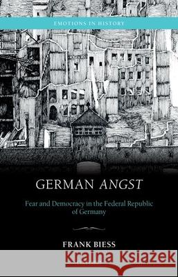 German Angst: Fear and Democracy in the Federal Republic of Germany Frank Biess (Professor of History, Profe   9780198714187