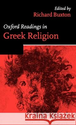 Oxford Readings in Greek Religion Richard Buxton Richard Buxton 9780198721918