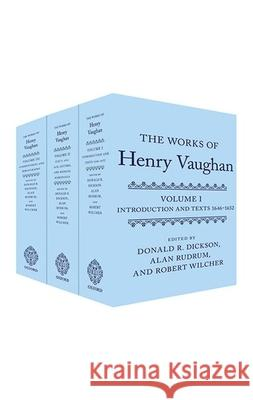 The Works of Henry Vaughan: Introduction and Texts 1646-1652; Texts 1654-1678, Letters, & Medical Marginalia; Commentaries and Bibliography Donald R. Dickson Alan Rudrum Robert Wilcher 9780198726234
