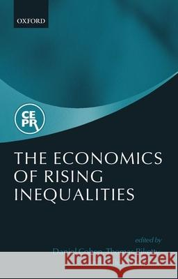 The Economics of Rising Inequalities Daniel Cohen Director Thomas Piketty (Professor of Ec Professor of Economics Gilles Saint-Paul 9780198727736