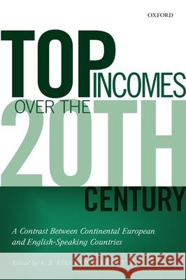 Top Incomes Over the Twentieth Century: A Contrast Between European and English-Speaking Countries Professor Faculty of Economics and Polit Director Thomas Piketty (Professor of Ec  9780198727750