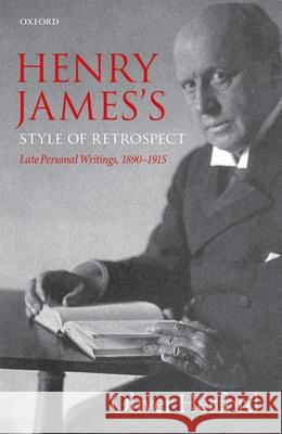 Henry James's Style of Retrospect: Late Personal Writings, 1890-1915 Oliver Herford 9780198734802