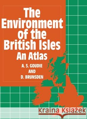 The Environment of the British Isles : An Atlas Andrew Goudie Denys Brunsden A. S. Goudie 9780198741732