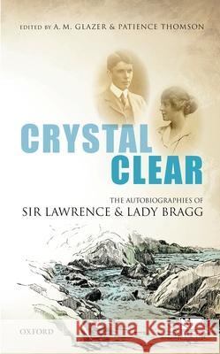 Crystal Clear: The Autobiographies of Sir Lawrence and Lady Bragg A M Glazer 9780198744306 OXFORD UNIVERSITY PRESS ACADEM