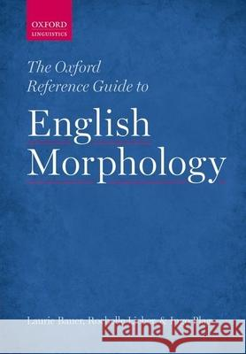 The Oxford Reference Guide to English Morphology Laurie Bauer Rochelle Lieber Ingo Plag 9780198747062 Oxford University Press, USA