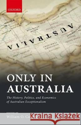 Only in Australia: The History, Politics, and Economics of Australian Exceptionalism William Coleman 9780198753254