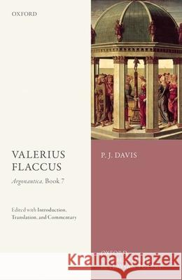 Valerius Flaccus: Argonautica, Book 7: Edited with Introduction, Translation, and Commentary P. J. Davis (Visiting Research Fellow, U   9780198767190