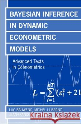 Bayesian Inference in Dynamic Econometric Models (Advanced Texts in Econometrics) Luc Bauwens Michel Lubrano Jean Francois Richard 9780198773122