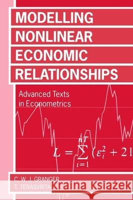 Modelling Nonlinear Economic Relationships Clive Granger Timo Terasvirta Clive W. J. Granger 9780198773207