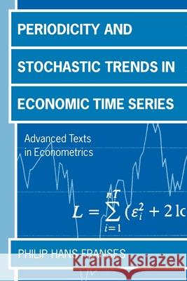 Periodicity and Stochastic Trends in Economic Time Series Philip H. Franses 9780198774549