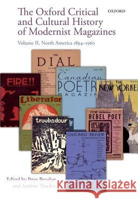 The Oxford Critical and Cultural History of Modernist Magazines: Volume II: North America 1894-1960 Peter, Dr Brooker Andrew Thacker 9780198778424