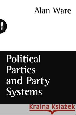 Political Parties and Party Systems Alan Ware 9780198780779