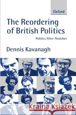The Reordering of British Politics: Politics After Thatcher Dennis Kavanagh 9780198782018 Oxford University Press