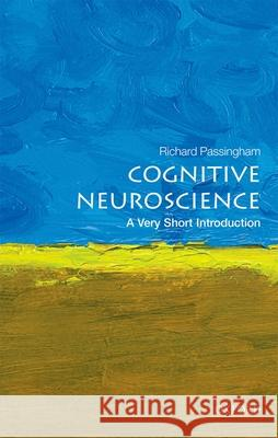 Cognitive Neuroscience: A Very Short Introduction Richard Passingham 9780198786221
