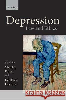 Depression: Law and Ethics Charles Foster Jonathan Herring 9780198801900 Oxford University Press, USA