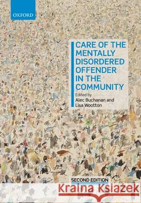 Care of the Mentally Disordered Offender in the Community Alec Buchanan Lisa Wootton 9780198804567