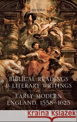 Biblical Readings and Literary Writings in Early Modern England, 1558-1625 Victoria Brownlee 9780198812487