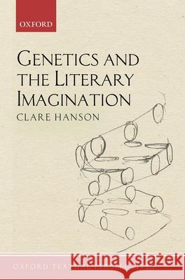 Genetics and the Literary Imagination Clare Hanson (Emeritus Professor of Engl   9780198813347